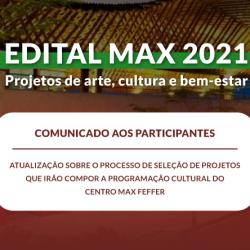Comunicado à comunidade, artistas, produtores e demais participantes do Edital Programação Cultural do Max 2021