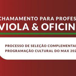 Atenção professores de viola e oficineiros: participe do chamamento complementar do Edital de Programação do Max 2021